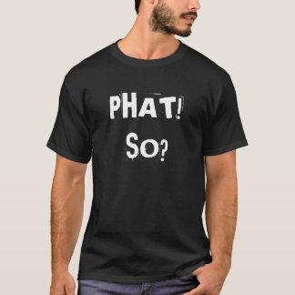 PHAT! SO? T-Shirt