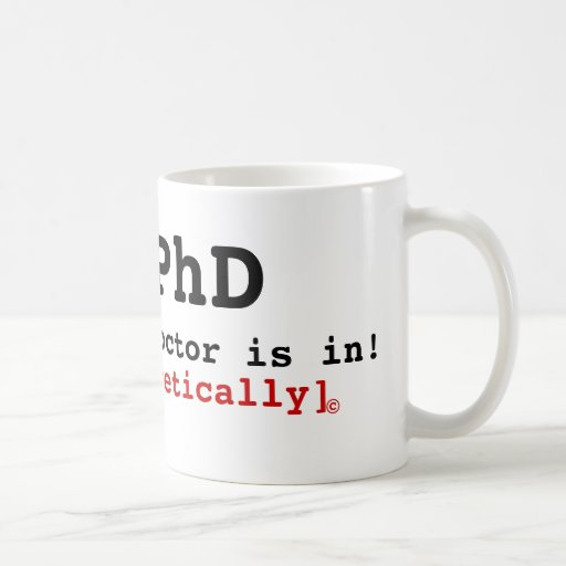 PhD, The Doctor is in!, [Theoretically] , © Basic White Mug