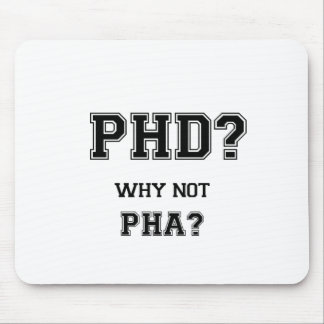PhD? Why not PhA? PhD graduation gift Mouse Mat