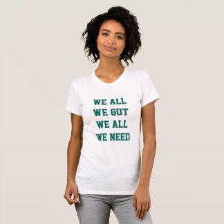 "Philadelphia Eagles ""We all we got we all we need"" T-Shirt"