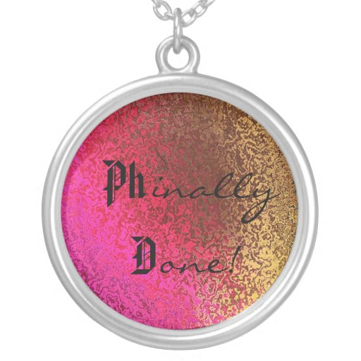 Phinally Done! Ph.D. Graduate Necklace