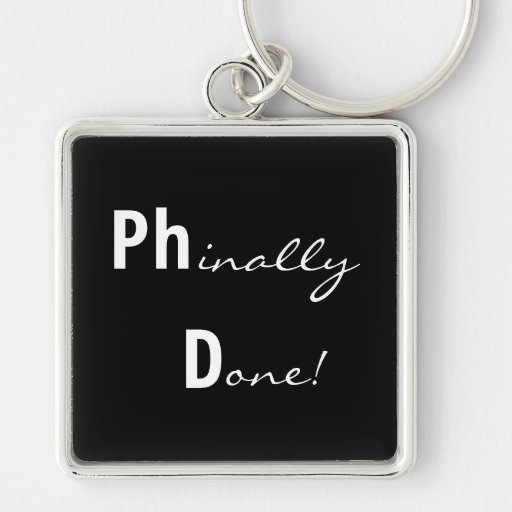 Phinally Done Ph.D. Graduation Keychain