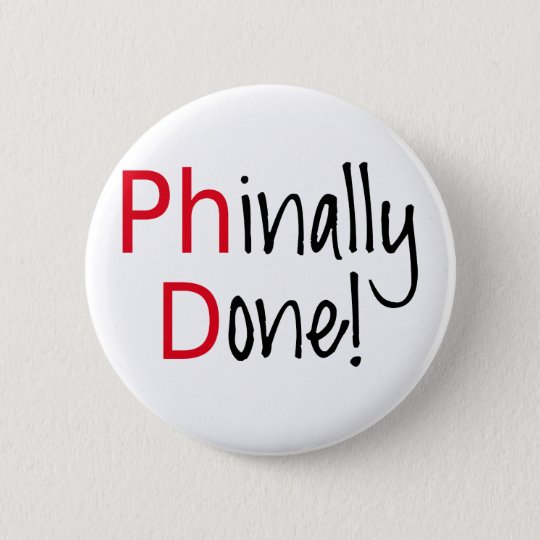 phinally done phd graduate graduation gift 6 cm round badge