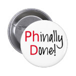 Phinally Done,  PhD graduate, graduation gift 6 Cm Round Badge