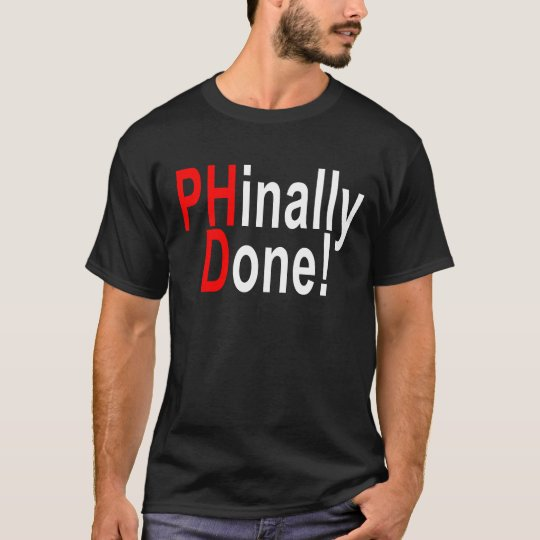 Phinally Done, PhD graduate, graduation gift T-shi T-Shirt
