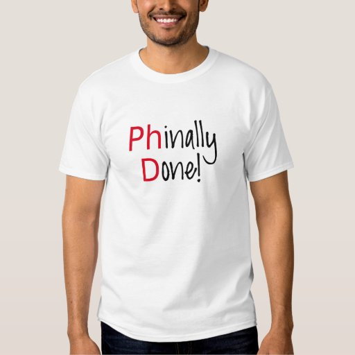 Phinally Done, PhD graduate, graduation gift T-shirt