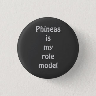 Phineas is my role model 3 cm round badge