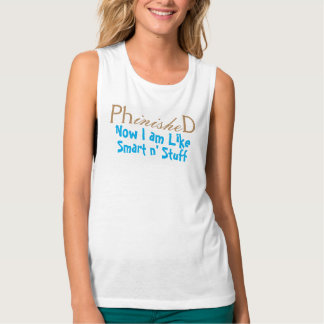 PhinisheD i am smart n stuff graduation funny Flowy Muscle Tank Top