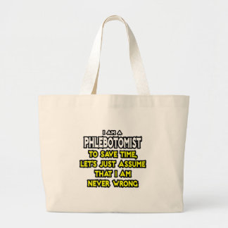 Phlebotomist .. Assume I Am Never Wrong Large Tote Bag