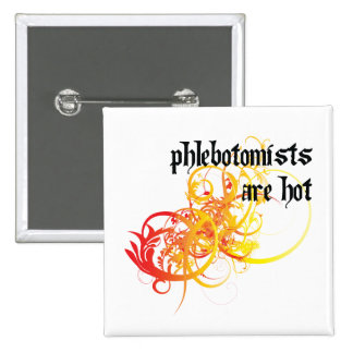 Phlebotomists Are Hot 15 Cm Square Badge