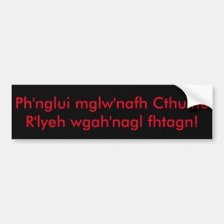 Ph'nglui mglw'nafh Cthulhu R'lyeh wgah'nagl fhtagn Bumper Sticker