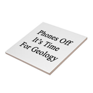 Phones Off It's Time For Geology.png Ceramic Tile