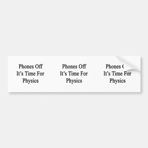 Phones Off It's Time For Physics Bumper Sticker