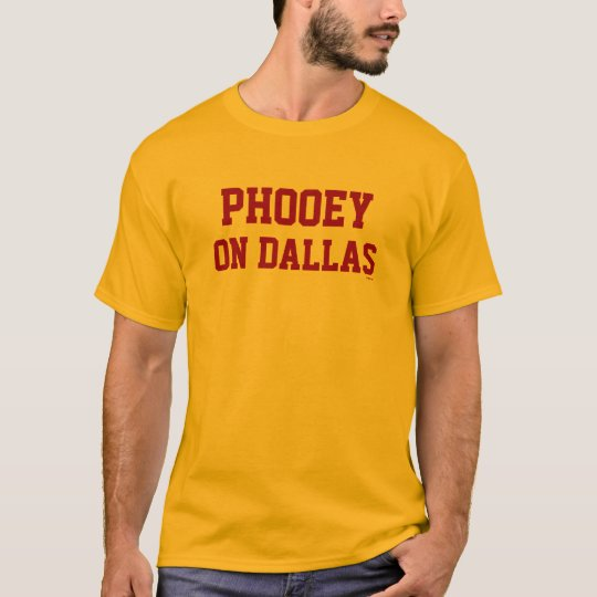 Phooey on Dallas t-shirt