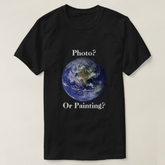 Photo or Painting? Flat Earth T-Shirt