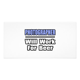 Photographer...Will Work For Beer Customised Photo Card