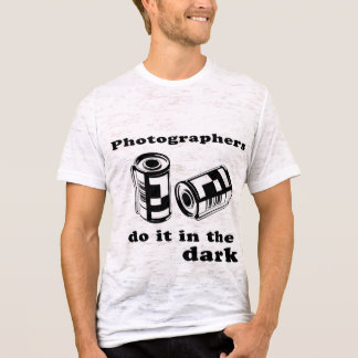 photographers do it in the dark T-Shirt