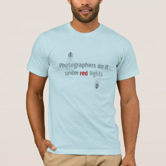 Photographers Do it Under Red Lights T-Shirt