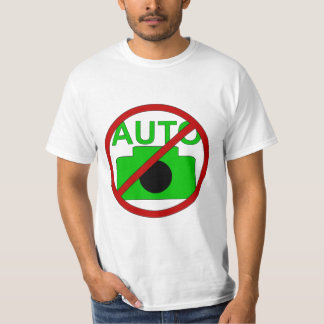 Photographers Don't Shoot In Auto T-Shirt