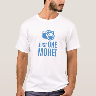 Photographers phrase just one more digital camera T-Shirt