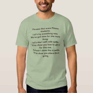 Phrases that scare Pilates students:Let's try s... T Shirts