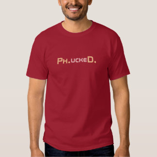 Phucked PhD Candidate T-shirt