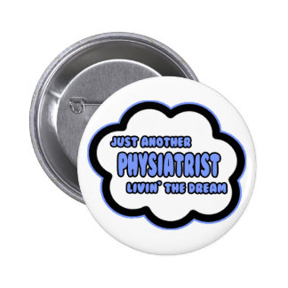 Physiatrist Livin The Dream Pinback Buttons