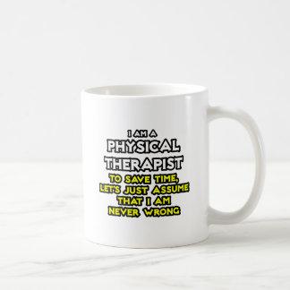 Physical Therapist...Assume I Am Never Wrong Basic White Mug