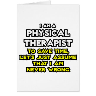 Physical Therapist...Assume I Am Never Wrong Card