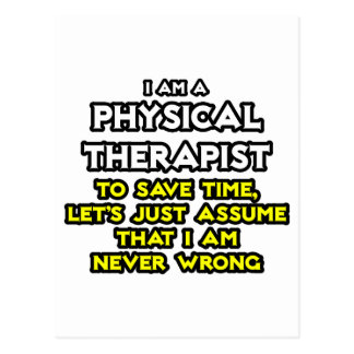 Physical Therapist...Assume I Am Never Wrong Postcard