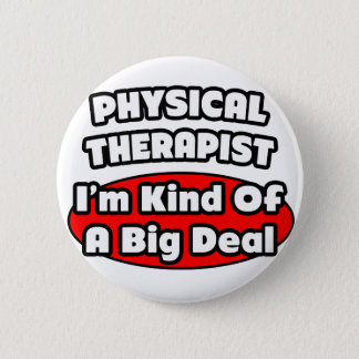 Physical Therapist...Big Deal 6 Cm Round Badge
