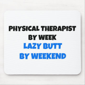 Physical Therapist by Week Lazy Butt by Weekend Mouse Mat