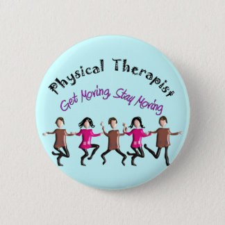 "Physical Therapist Gifts ""Get moving, stay moving"" 6 Cm Round Badge"