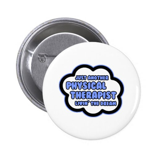 Physical Therapist .. Livin' The Dream Pinback Buttons
