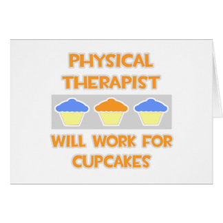 Physical Therapist ... Will Work For Cupcakes Greeting Card