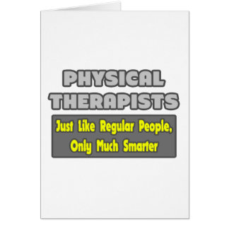 Physical Therapists Smarter Greeting Card