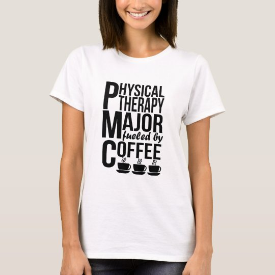 Physical Therapy Major Fuelled By Coffee T-Shirt