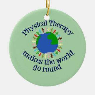 Physical Therapy Makes the World Go Round Christmas Ornament