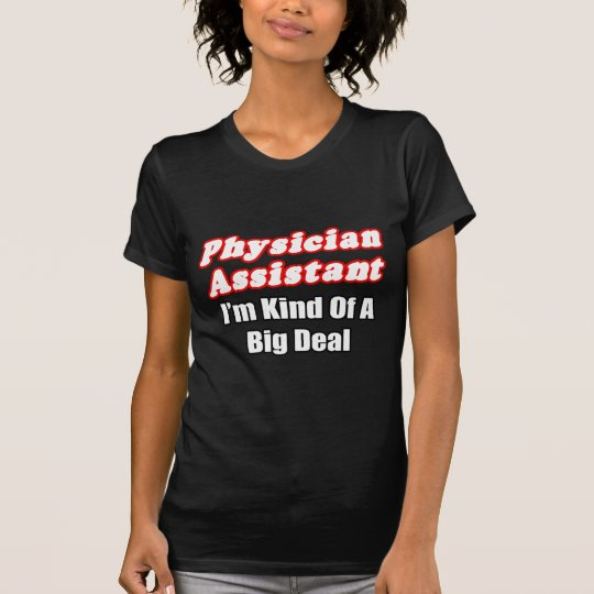 Physician Assistant...Kind of a Big Deal T-Shirt