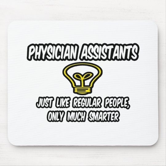 Physician Assistants..Regular People, Only Smarter Mouse Mat