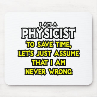 Physicist...Assume I Am Never Wrong Mouse Pad