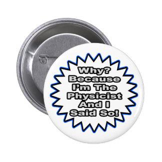 Physicist...Because I Said So 6 Cm Round Badge