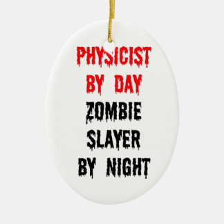 Physicist by Day Zombie Slayer by Night Christmas Ornament