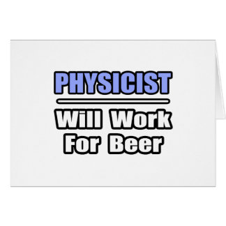 Physicist...Will Work For Beer Greeting Card