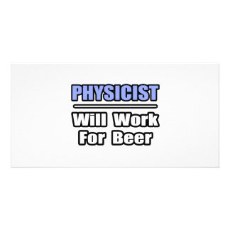 Physicist Will Work For Beer Custom Photo Card