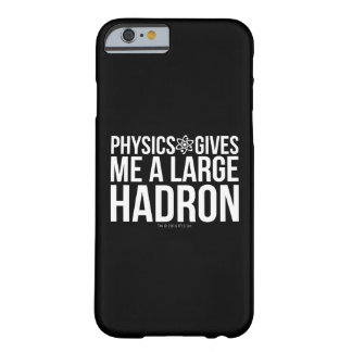Physics Gives Me A Large Hadron Barely There iPhone 6 Case