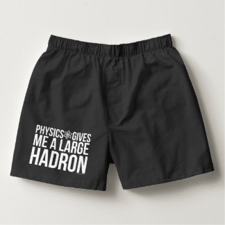 Physics Gives Me A Large Hadron Boxers
