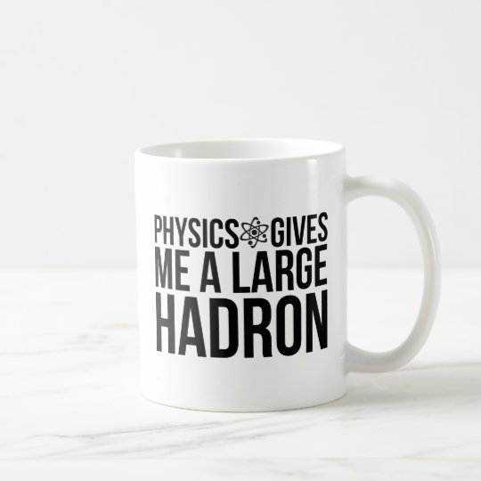 Physics Gives Me A Large Hadron Coffee Mug
