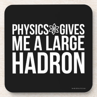 Physics Gives Me A Large Hadron Drink Coaster