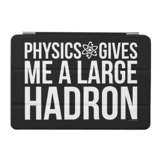 Physics Gives Me A Large Hadron iPad Mini Cover